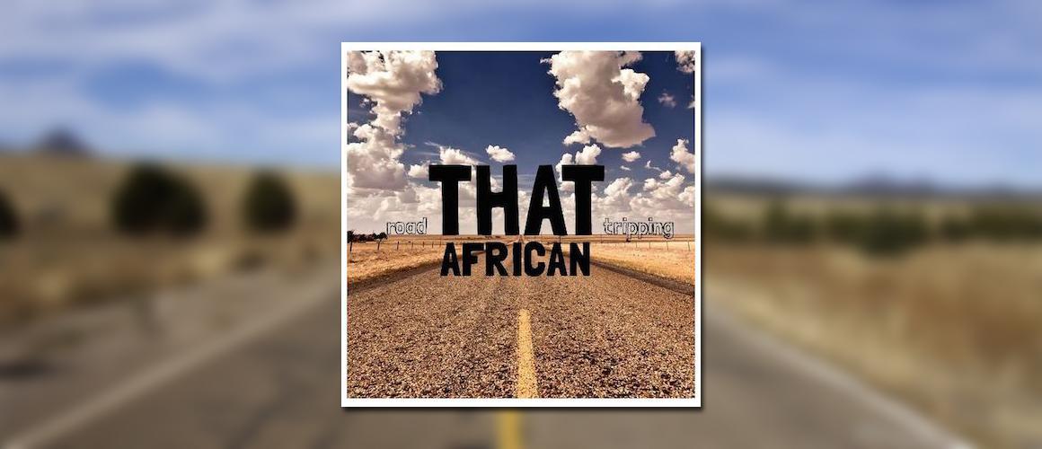 roadtripping_thatafrican_mixtape