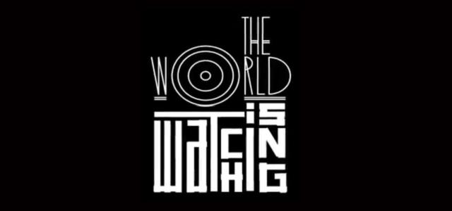 theworldiswatching